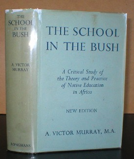 Image for The School in the Bush - A Critical Study of the Theory & Practice of Native Education in Africa. With a Foreword by Sir Percy Nunn.