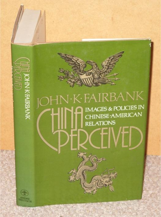 Image for China Perceived. Images & Policies in Chinese-American Relations.