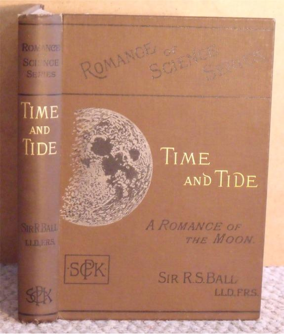 Image for Time and Tide. A Romance of the Moon. Romance of Science Series. Being two lectures delivered in the theatre of the London Institution on the afternoons of November 19 and 26, 1888. SIGNED by Author