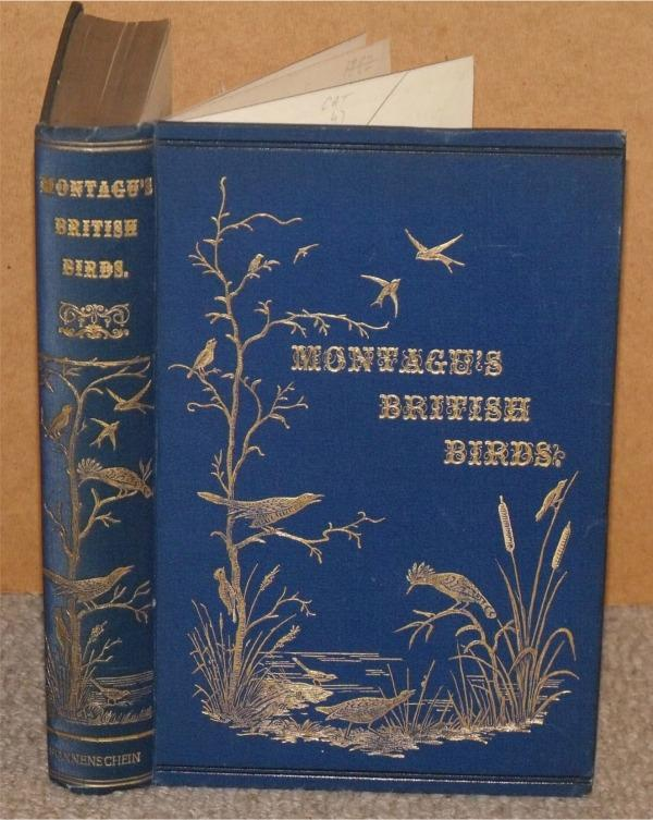 Image for A Dictionary of British Birds. Montagu's British Birds. Being a reprint of Montagu's Ornithological Dictionary together with the Additional Species described by Selby; Yarrell, in all three editions; and in Natural-History Journals.