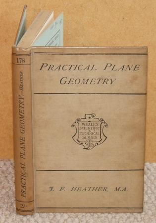 Image for Practical Plane Geometry. Giving the simplest modes of constructing figures contained in one plane and geometrical construction on the ground. Weale's Scientific and Technical Series. Third edition.