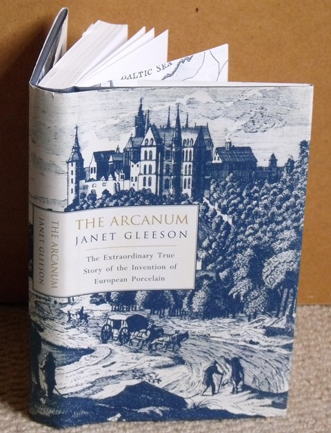 Image for The Arcanum. The extraordinary true story of the invention of European Porcelain.