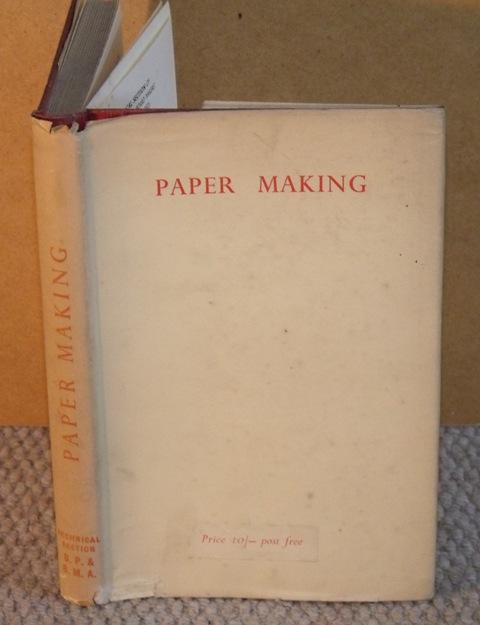Image for Paper Making. A General Account of its History, Processes, and Applications. Prepared under the Direction of the Education Committeeof the Technical Section of the British Paper and Board Makers' Association (Incorporated).