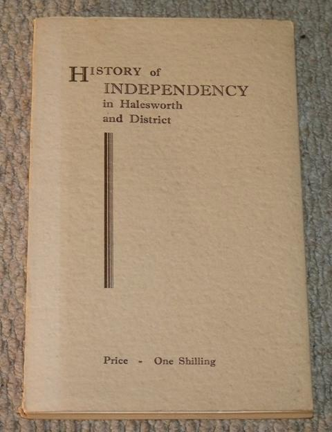 Image for A History of Independency Giving a Brief Account of its Origin in England and the Story of the Churches of the Congregational Order in Halesworth and District.