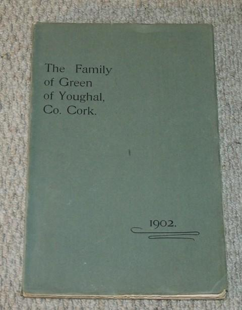 Image for The Family of Green of Youghal, Co.Cork. Being an attempt to trace the descendants of Simon Green, Merchant.