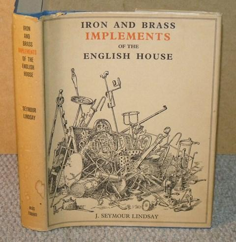 Image for Iron and Brass Implements of the English House. Illustrated by the author. With an introduction by Ralph Edwards.
