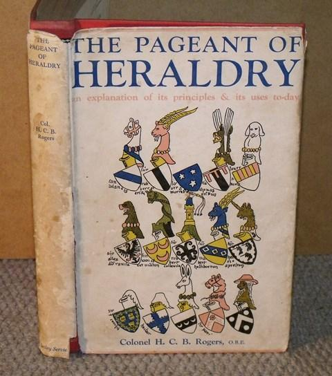 Image for The Pageant of Heraldry. An Explanation of its Principles and its Uses To-day.