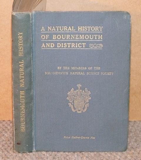 Image for A Natural History of Bournemouth and District. Including Archaeology, Topography, Municipal Government, Climate, Education, Fauna, Flora and Geology. By the members of the Bournemouth Natural Science Society.