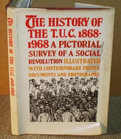 Image for The History of the T.U.C. 1868-1968. A Pictorial Survey of a Social Revolution. Ilustrated with contemporary Prints, Documents and Photographs.
