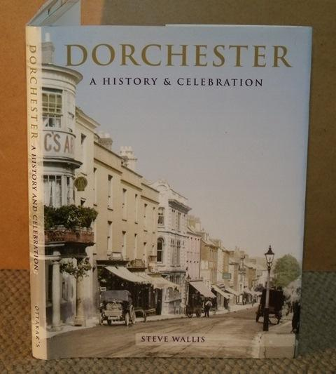 Image for Dorchester. A History and Celebration of the Town. Produced by the Francis Frith Collection.
