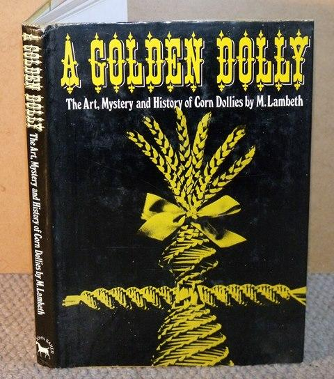 Image for A Golden Dolly. The Art, Mystery and History of Corn Dollies. Illustrations by R.C.Lambeth.