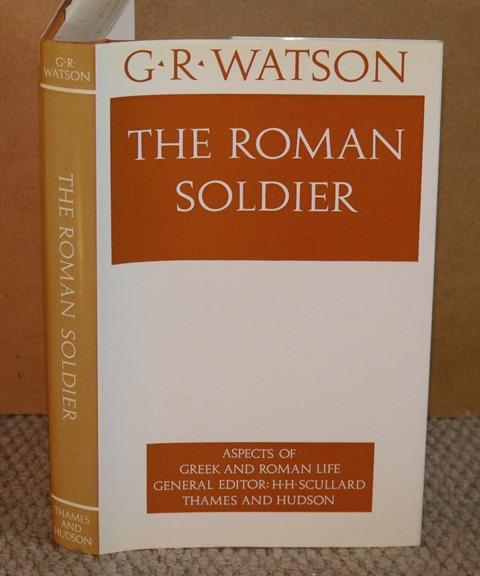Image for The Roman Soldier. Aspects of Greek and Roman Life. General editor: H.H.Scullard.
