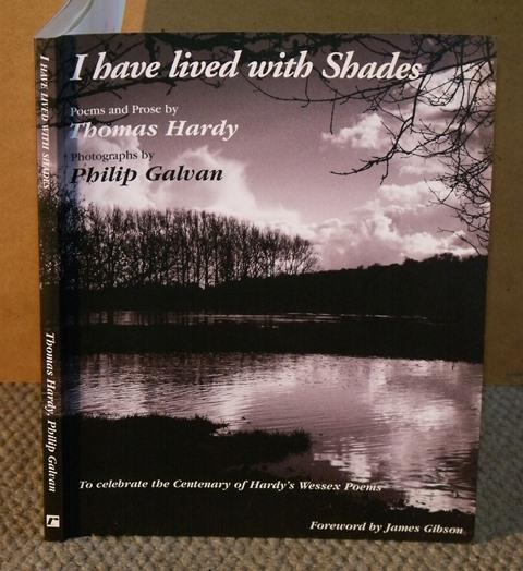 Image for I have lived with Shades. Poems and Prose by Thomas Hardy. Photographs by Philip Galvan. To celebrate the Centenary of Hardy's Wessex Poems. Foreword by James Gibson. Signed by Philip Galvan.