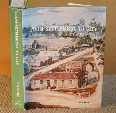 Image for From Settlement to City. A History of the District of Tea Tree Gully 1836-1976.