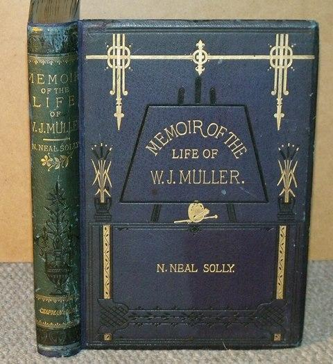Image for Memoir of the Life of William James Muller. A native of Bristol. Landscape and figure painter. With original letters and an account of his travels and of his principal works. Illustrated with Photographs from Paintings and Sketches by the Artist's own hand.