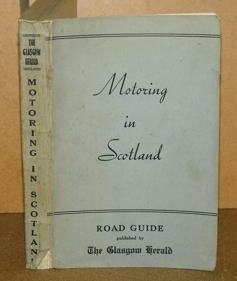 Image for Motor Touring in Scotland. Illustrated with Road-Maps, Indexed on General Map, and accompanied with suggested series of extended Tours. Also Guide to the Border for Visitors approaching from England and Wales. Reprinted from the Glasgow Herald and since revised and amplified. Eighth Edition, 1953.