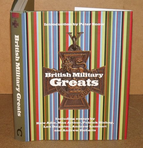 Image for British Military Greats Including Essays by Kate Adie, Max Arthur, Patrick Bishop, Len Deighton & more.