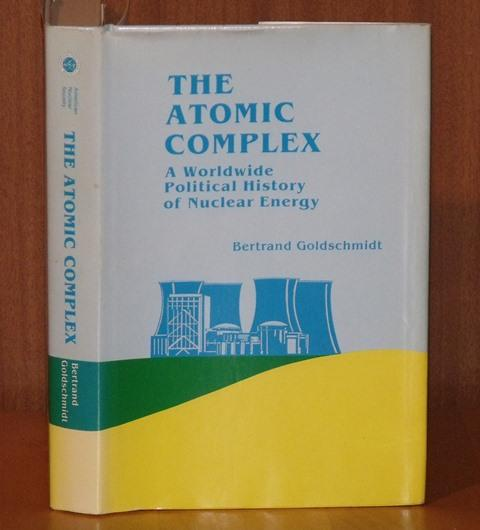 Image for The Atomic Complex. A Worldwwide Political History of Nuclear Energy. Substantially revised and updated from the original French edition, Le Complexe Atomique. Signed copy.