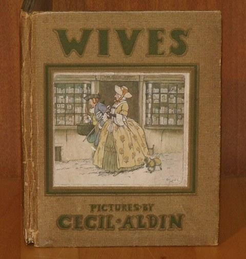 Image for Wives. Wives by Washington Irving and The Henpecked Man by Sir Richard Steele. Pictures by Cecil Aldin.
