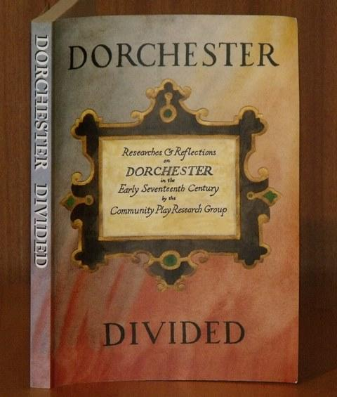 Image for Dorchester Divided. Researches and Reflections on the History of the Town of Dorchester in the County of Dorset in the Early 17th Century written by members of the Dorchester Community Plays Research Group and edited by Terry Hearing in support of the Dorchester Community Play 2002 'Fire From heaven'.