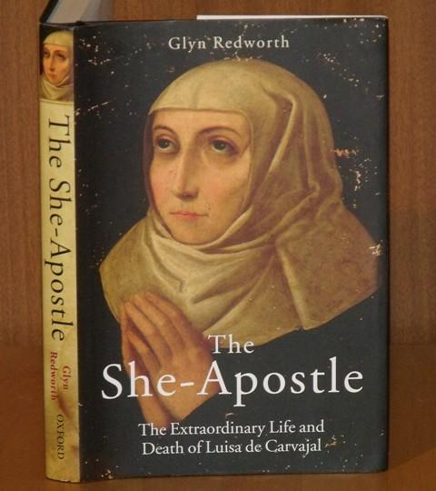 Image for The She-Apostle. The Extraordinary Life and Death of Luisa de Carvajal.