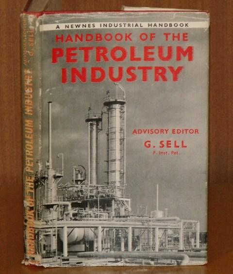Image for Handbook of the Petroleum Industry. A Newnes Industrial Handbook. Edited by G.Sell and H.A.Dossett.