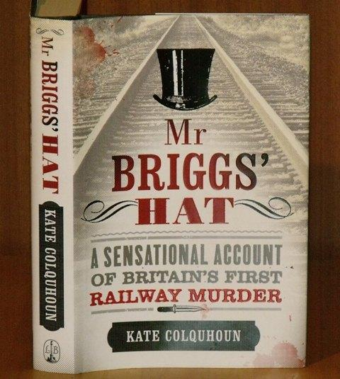 Image for Mr.Briggs' Hat. A Sensational Account of Britain's First Railway Murder.