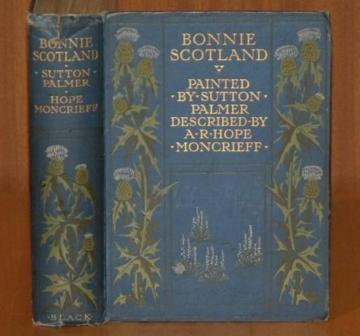 Image for Bonnie Scotland. Painted by Sutton Palmer. Described by A.R.Hope Moncrieff.
