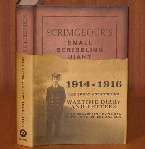 Image for Scrimgeour's Small Scribbling Diary. 1914-1916. The truly astonishing wartime diary and letters of an Edwardian gentleman, naval officer, boy and son.