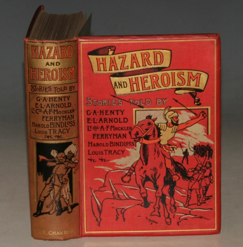 Image for Hazard & Heroism. Being Stories Told by G.A.Henty, Louis Tracy, Harold Bindloss, Edwin Lester Arnold, Lt.-Col. A.F.Mockler-Ferryman, etc.,etc.;