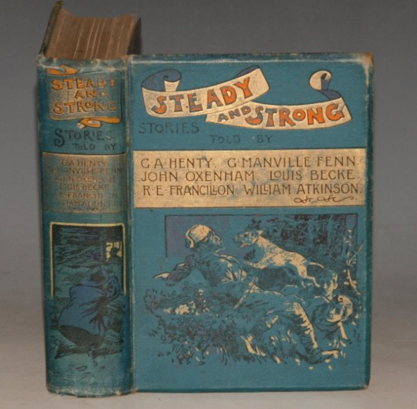 Image for STEADY AND STRONG. Stories Told by G. A. Henty, G. Manville Fenn, John Oxenham, Louis Becke, R. E. Francillon, William Atkinson.