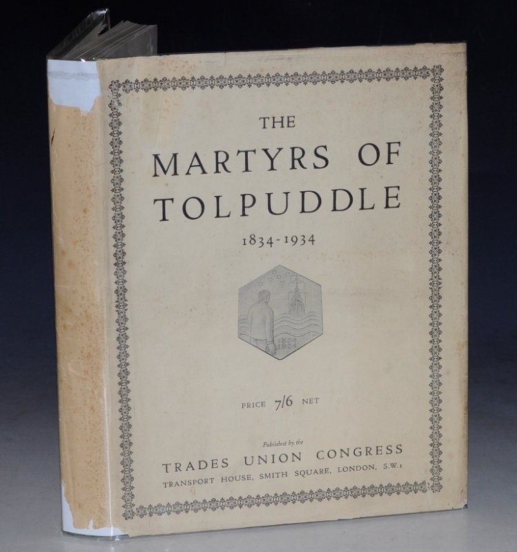 Image for The Book of The Martyrs of Tolpuddle 1834-1934. The Story of the Dorsetshire Labourers who were convicted and sentenced to seven years transportation for forming a Trade Union.