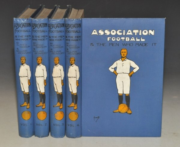 Image for Association Football & The Men Who Made It. Fully Illustrated. In Four Volumes.