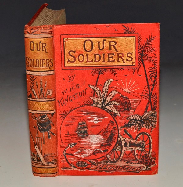 Image for Our Soldiers. Anecdotes of the Campaigns and Gallant Deeds of the British Army during the Reign of Queen Victoria. Edited and Brought 'down to date' by G. A. Henty.