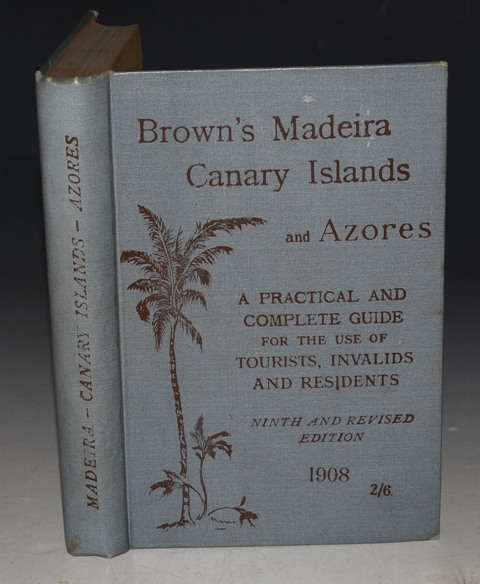Image for Brown's Madeira, Canary Islands and Azores. A Practical & Complete Guide for the use of Tourists and Invalids.