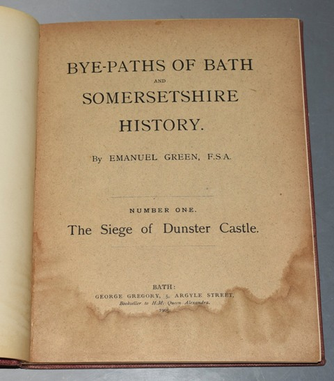 Image for Bye-Paths of Bath and Somersetshire History Complete in Four Parts: The Siege of Dunster Castle, The Siege of Taunton, Portbury Priory History & Antiquities, and The Siege of Bridgwater.