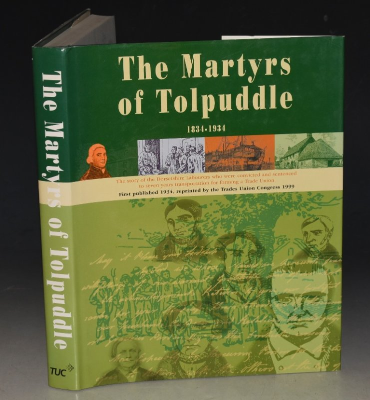 The Book of The Martyrs of Tolpuddle 1834-1934. The Story of the Dorsetshire Labourers who were convicted and sentenced to seven years transportation for forming a Trade Union.