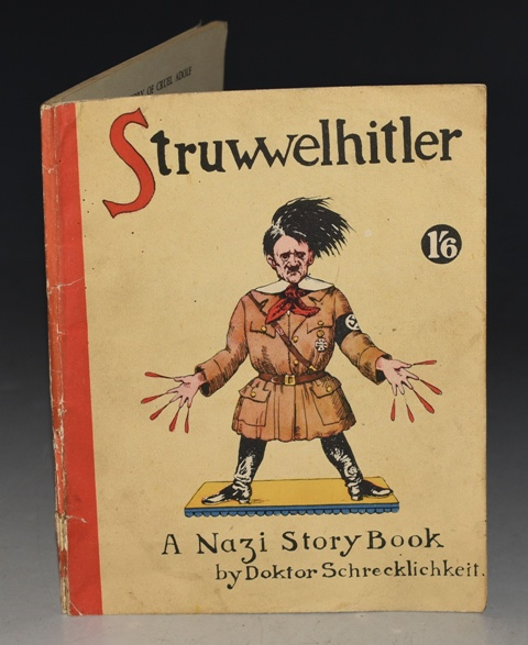 "Image for Struwwelhitler, A Nazi Story Book by Doktor Schrecklichkeit. A Parody of the original STRUWELPETER. Presented by them to the ""Daily Sketch "" War Relief Fund, which supplies wireless sets, games and woolen comforts to our Fighting Services, and clothing, bedding, Boots and food to air raid victims."