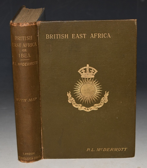 Image for British East Africa or Ibea A History of the Formation and Work of The Imperial British East Africa Company. Compiled with the authoprity of the directors from official documents and the record of the company. With Map and Frontispiece.
