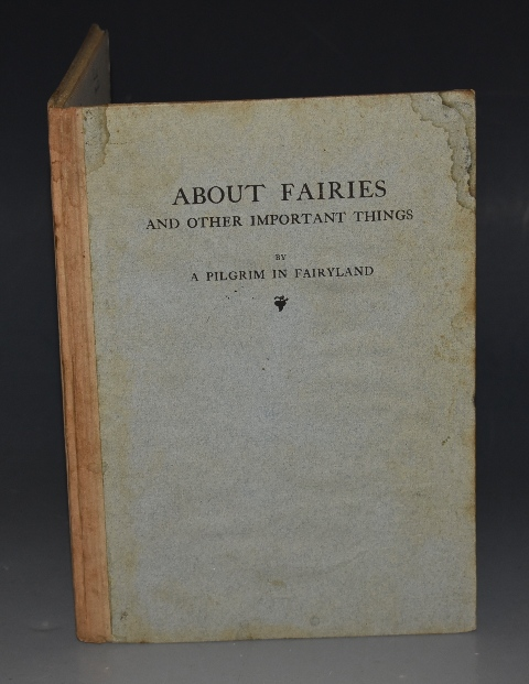 Image for About Fairies and Other Important Things By A Pilgrim in Fairyland.