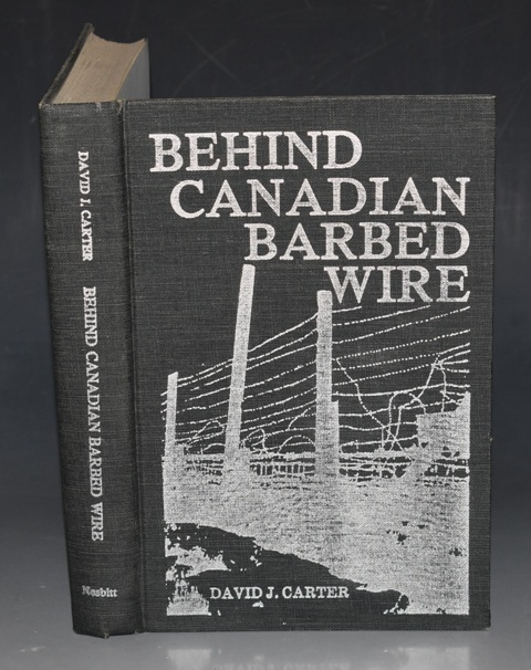 Image for Behind Canadian Barbed Wire Alien, Refugee and Prisoner of War Camps in Canada 1914-1946. SIGNED COPY.