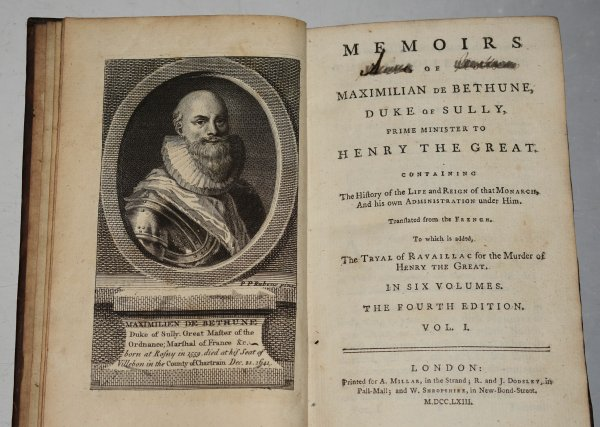 Image for Memoirs of Maximilian de Bethune, Duke of Sully, Prime Minister to Henry the Great: Containing the History of the Life and Reign of that Monarch, and his own Administration under Him. Translated from the French. To which is added, The Tryal of Francis Ravaillac, for the murder of Henry The Great. In Six Volumes. The Fourth Edition.