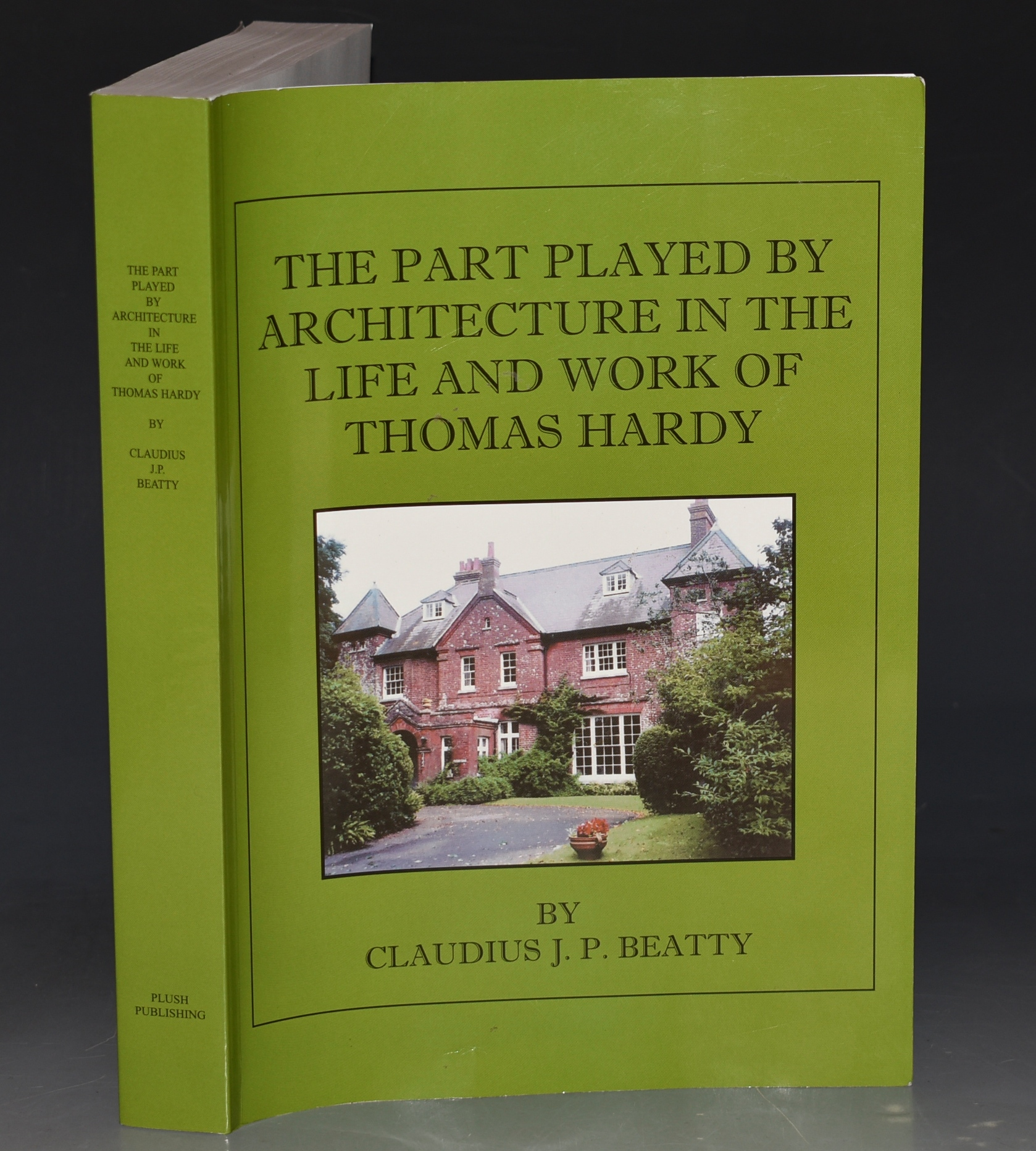Image for The Part Played by Architecture in the Life and Work of Thomas Hardy (With particular reference to the Novels.) Together with a Biography of 'Thomas Hardy as an Architect.'