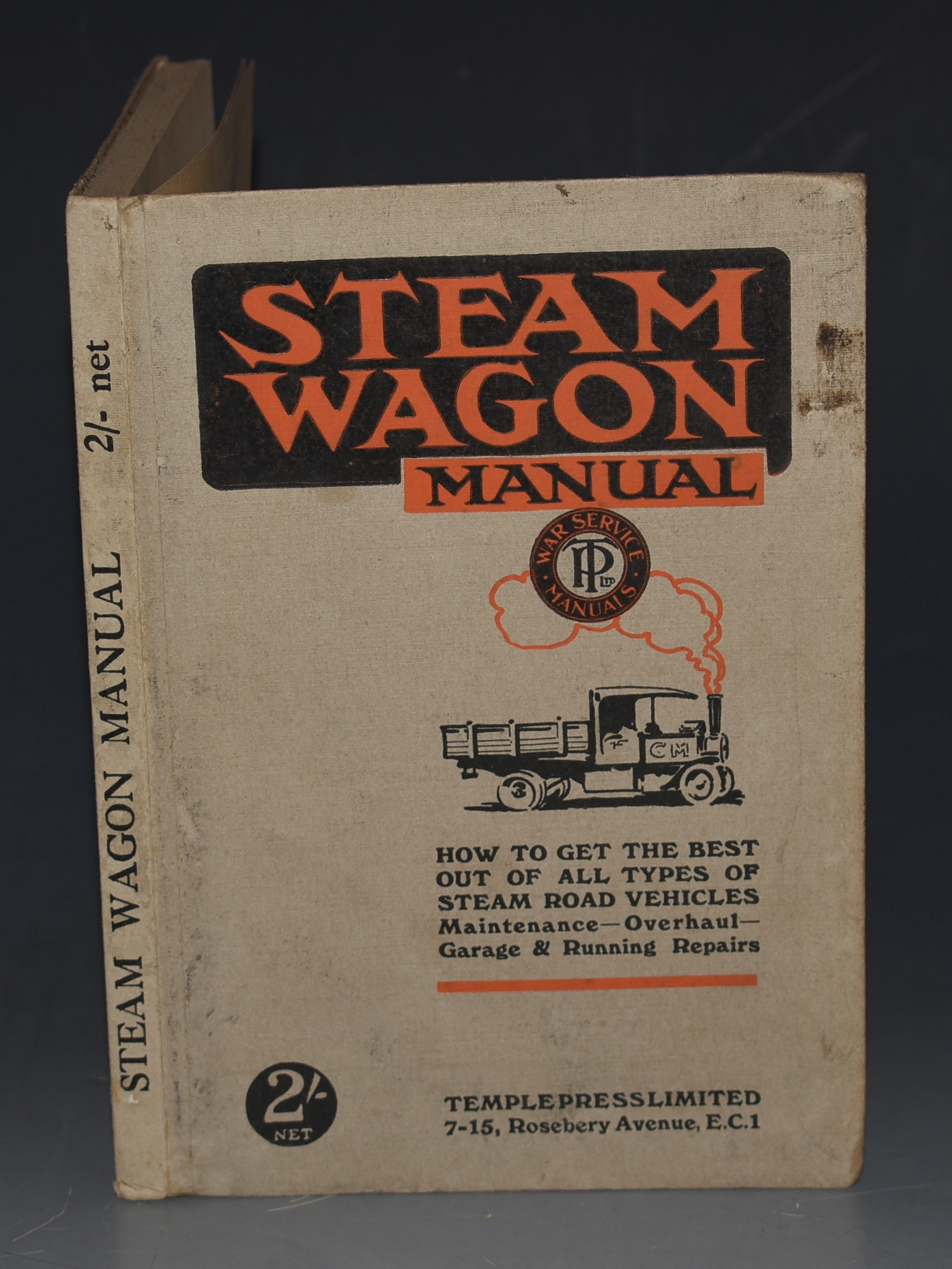 Image for A Manual of the Steam Wagon Maintenance - Overhaul - Garage and Running Repairs. How to get the best out of all types of Steam Road Vehicles.