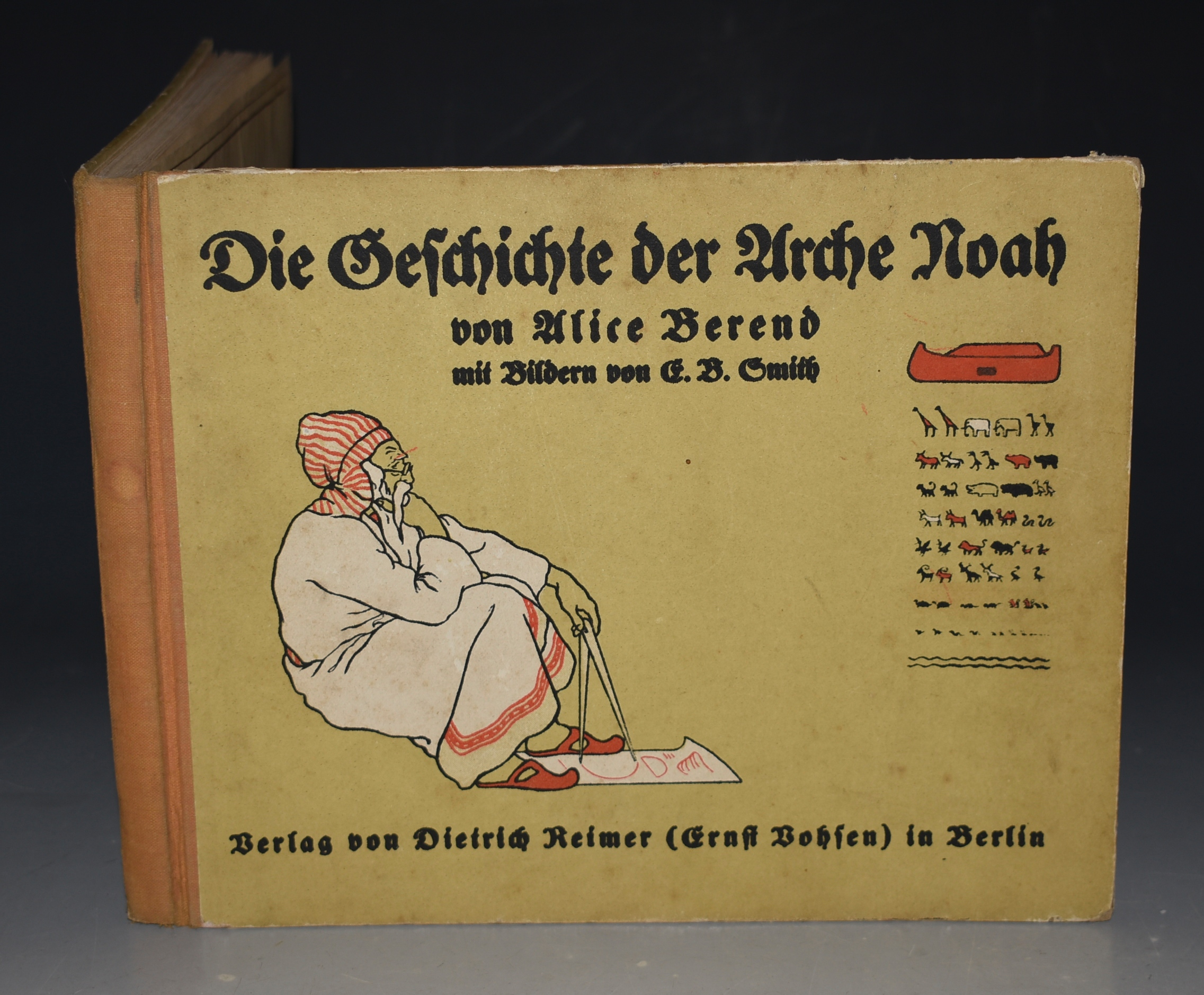 Image for Die Geschichte der Arche Noah. Erahlt von Alice Berend. Mit bildern von E. B. Smith. Verlag von Dietrich Reimer. (The story of Noah's ark. By Alice Berend. With images by E. B. Smith. Published by Dietrich Reimer.)