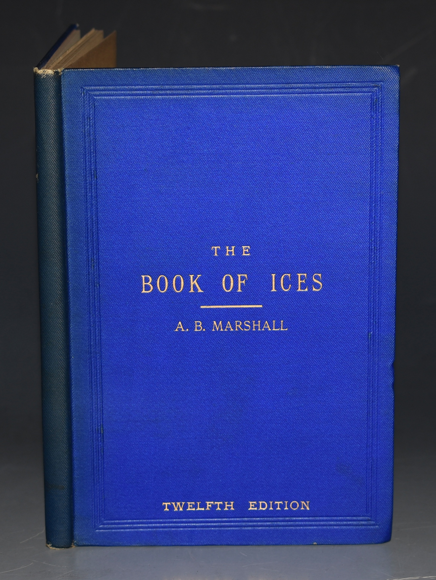 Image for The Book of Ices. Including, Cream and Water Ices, Sorbets, Mousses, Iced Souffles, and Various Iced Dishes, with Names in French and English, and Various coloured Designs for Ices. Twelfth Thousand.
